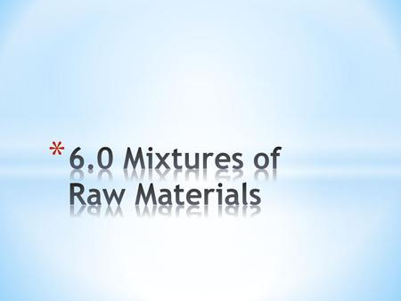 * Many useful products are made from mixtures * Glass is unique- it looks and acts as a solid but has the properties of a fluid; is made by heating sand.