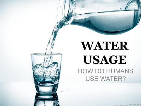 WATER USAGE HOW DO HUMANS USE WATER?. Main Uses 1. Power Plants – Coal burning – Nuclear power 2. Agriculture – Irrigation: Watering crops.