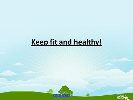 Keep fit and healthy!.