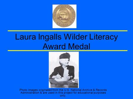 Laura Ingalls Wilder Literacy Award Medal Photo Images originated from the U.S. National Archive & Records Administration & are used in this project for.