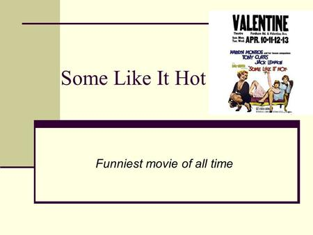 "Some Like It Hot Funniest movie of all time. Made in 1959 Directed by Billy Wilder Also directed the first ""Casino Royale"" Written by Wilder and I.E.L."