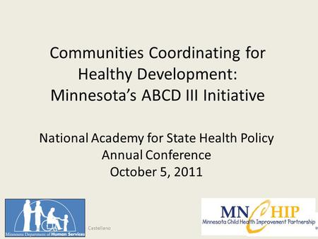 Communities Coordinating for Healthy Development: Minnesota's ABCD III Initiative National Academy for State Health Policy Annual Conference October 5,
