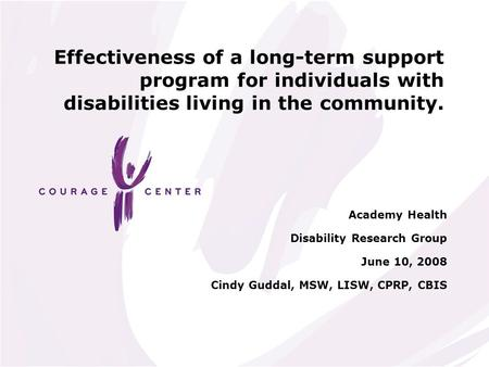 Effectiveness of a long-term support program for individuals with disabilities living in the community. Academy Health Disability Research Group June 10,