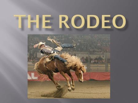 "Rodeo comes from the Spanish word rodear which means ""to encircle or to surround."" To the Spanish in New Spain(now Mexico) in the mid-16th century,"