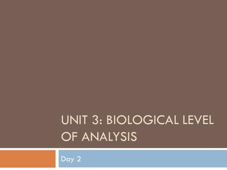 UNIT 3: BIOLOGICAL LEVEL OF ANALYSIS Day 2. Outcome(s):  Explain, using examples, the effects of neurotransmission on human behavior  Discuss the use.