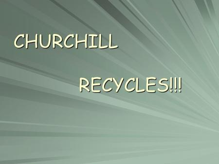 CHURCHILL RECYCLES!!!. What should I recycle? Aluminum Containers (pop) Newspaper Glass Boxboard (cereal boxes) Steel Containers Magazines Milk Cartons.