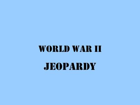World War II Jeopardy. Leaders & Ideas European Theater Pacific Theater The Holocaust War Trivia 10 20 30 40 50.