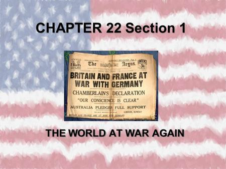 "CHAPTER 22 Section 1 THE WORLD AT WAR AGAIN. ""THE BIG THREE"" STALIN ROOSEVELT CHURCHILL."