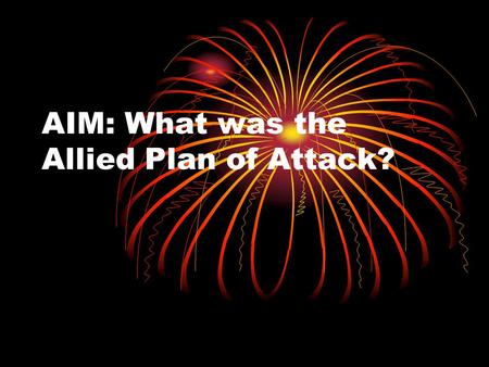 AIM: What was the Allied Plan of Attack?. FDR & Churchill Dec. 22, 1941- White House Conference Create Plan of Attack Create Plan of Attack Defeat Germany.