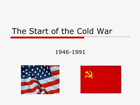 "The Start of the Cold War 1946-1991. Prelude… ""I know you will not mind my being brutally frank when I tell you that I can personally handle Stalin,"""