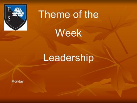 Theme of the Week Leadership Monday. Word of the Day Unless you stand for something you will fall for anything. Direct.