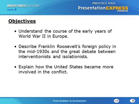 Objectives Understand the course of the early years of World War II in Europe. Describe Franklin Roosevelt's foreign policy in the mid-1930s and the great.