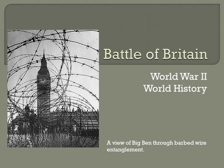 World War II World History A view of Big Ben through barbed wire entanglement.