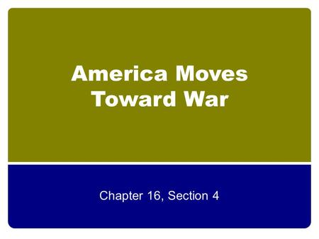 America Moves Toward War Chapter 16, Section 4. Cash-and-Carry Law Allowed U.S. to sell weapons to nations who were at war as long as those nations paid.