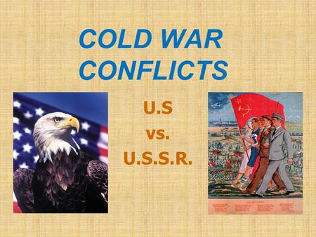 COLD WAR CONFLICTS U.S vs. U.S.S.R..