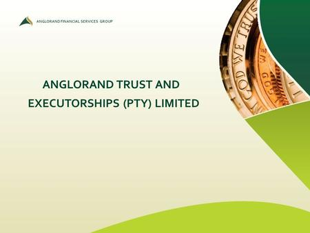 ANGLORAND FINANCIAL SERVICES GROUP ANGLORAND TRUST AND EXECUTORSHIPS (PTY) LIMITED.