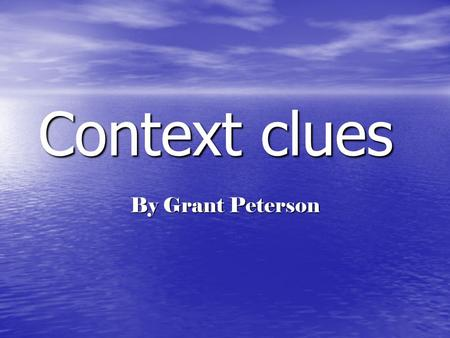 Context clues By Grant Peterson. Context clues Learning words can be hard. If you're not sure what a word means, it helps if you can at least know the.