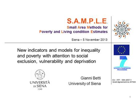 EU – FP7 - SSH-2007-1 Grant Agreement no 217565 1 S.A.M.P.L.E. Small Area Methods for Poverty and Living condition Estimates Siena – 5 November 2013 Gianni.