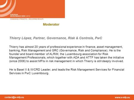 Moderator Thierry López, Partner, Governance, Risk & Controls, PwC Thierry has almost 20 years of professional experience.