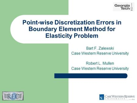 Point-wise Discretization Errors in Boundary Element Method for Elasticity Problem Bart F. Zalewski Case Western Reserve University Robert L. Mullen Case.