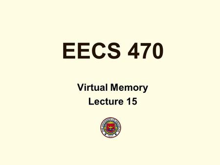 EECS 470 Virtual Memory Lecture 15. Why Use Virtual Memory? Decouples size of physical memory from programmer visible virtual memory Provides a convenient.
