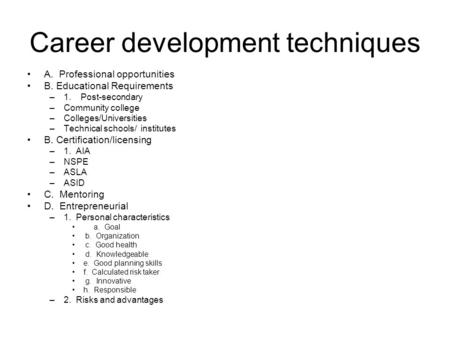 Career development techniques A. Professional opportunities B. Educational Requirements –1. Post-secondary –Community college –Colleges/Universities –Technical.
