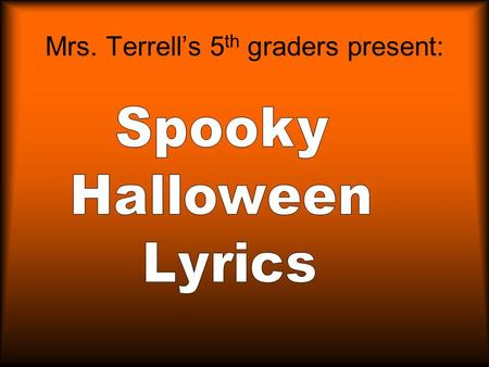 Mrs. Terrell's 5 th graders present: Halloween Lyrics tune: London Bridge By: Thomas S. Pumpkin faces, all lit up, All lit up, all lit up. Pumpkin faces.