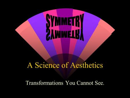 A Science of Aesthetics Transformations You Cannot See.