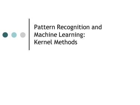 Pattern Recognition and Machine Learning: Kernel Methods.