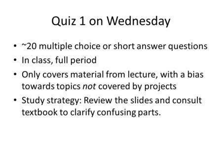 Quiz 1 on Wednesday ~20 multiple choice or short answer questions
