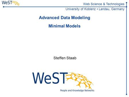 Web Science & Technologies University of Koblenz ▪ Landau, Germany Advanced Data Modeling Minimal Models Steffen Staab TexPoint fonts used in EMF. Read.