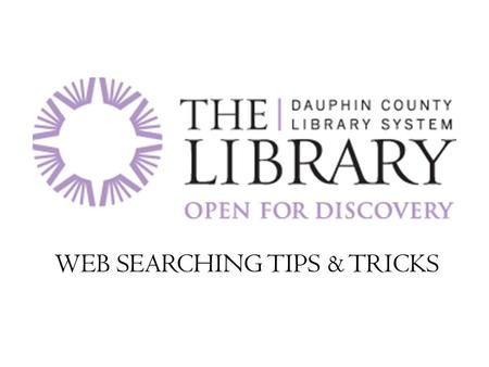 WEB SEARCHING TIPS & TRICKS. Tip 1:Limit your search Use the right keywords to get more precise search results.