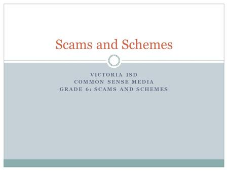 Victoria ISD Common Sense Media Grade 6: Scams and schemes