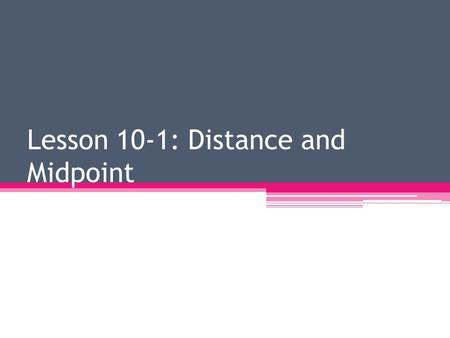 Lesson 10-1: Distance and Midpoint