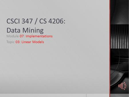 CSCI 347 / CS 4206: Data Mining Module 07: Implementations Topic 03: Linear Models.