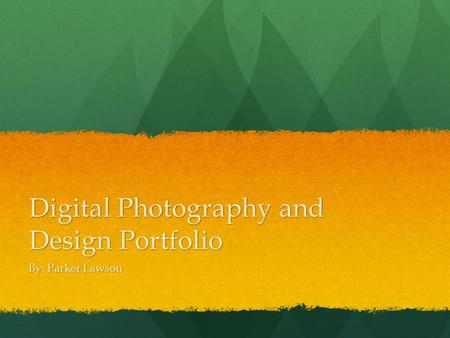 Digital Photography and Design Portfolio By: Parker Lawson.