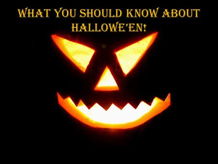 What you should know about Hallowe'en!. On October 31 we celebrate Halloween, thought to be the one night of the year, when ghosts, witches and fairies.