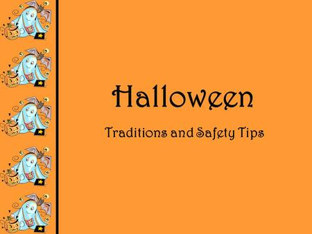 Halloween Traditions and Safety Tips. Costumes Halloween is a fun holiday. It is on October 31. Children wear funny or scary costumes on this special.