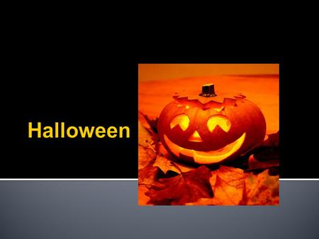 " October 31  November 1  November 2  ""Hallow"" is short for ""Hallowed"" and it means holy  ""E'en"" is short for evening HALLOWEEN = HOLY EVENING."