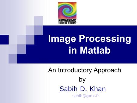 Image Processing in Matlab An Introductory Approach by Sabih D. Khan