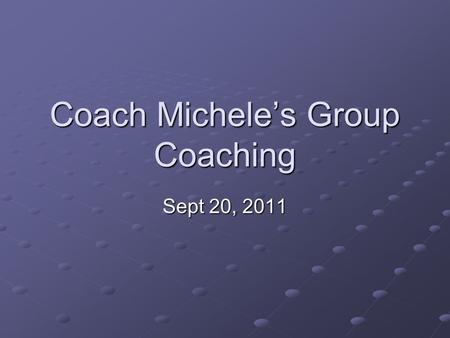 Coach Michele's Group Coaching Sept 20, 2011. 2Copyright (c) Michele Caron, 2011 Today's Topic Techniques: Mastery – Lucid Dreaming.