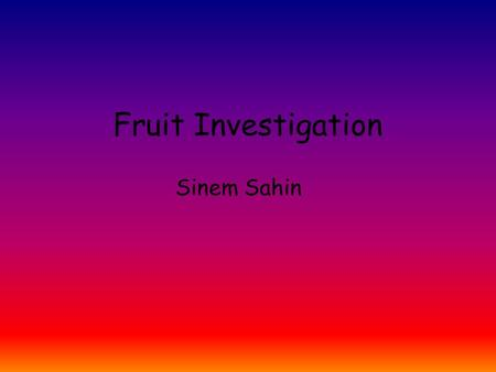 Fruit Investigation Sinem Sahin.