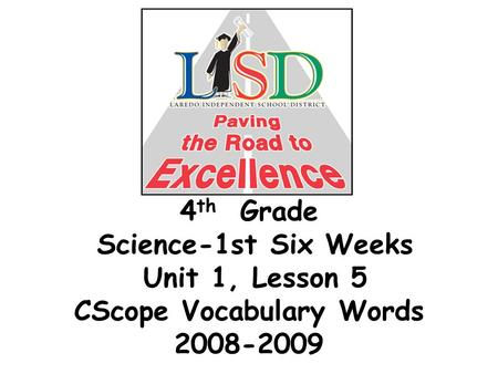 4 th Grade Science-1st Six Weeks Unit 1, Lesson 5 CScope Vocabulary Words 2008-2009.