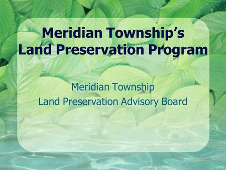 Meridian Township's Land Preservation Program Meridian Township Land Preservation Advisory Board.