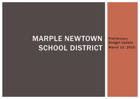 Preliminary Budget Update March 10, 2015 MARPLE NEWTOWN SCHOOL DISTRICT.