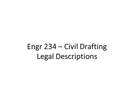 Engr 234 – Civil Drafting Legal Descriptions