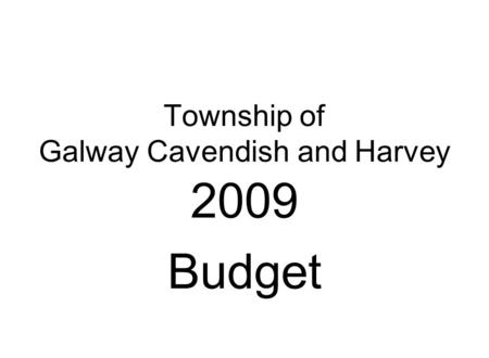 Township of Galway Cavendish and Harvey 2009 Budget.