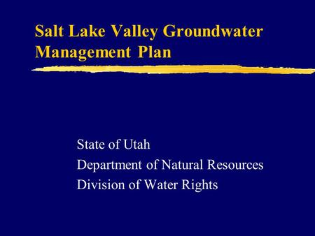 Salt Lake Valley Groundwater Management Plan State of Utah Department of Natural Resources Division of Water Rights.