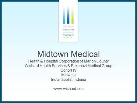 Midtown Medical Health & Hospital Corporation of Marion County Wishard Health Services & Eskenazi Medical Group Cohort IV Midwest Indianapolis, Indiana.