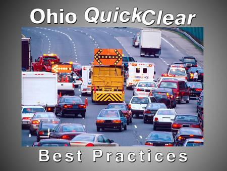 Ohio Quick Clear Committee AAA Ohio Buckeye State Sheriff's Association Ohio Association of Chiefs of Police Ohio Department of Public Safety Ohio Department.